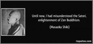 Until now, I had misunderstood the Satori, enlightenment of Zen ...