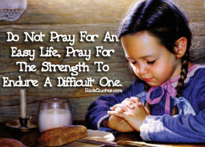Prayer Quotes Don't Pray For An Easy Life, Pray For The Strength To ...