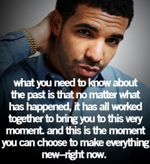 Drake Quotes About The Past About the past... drake quotes