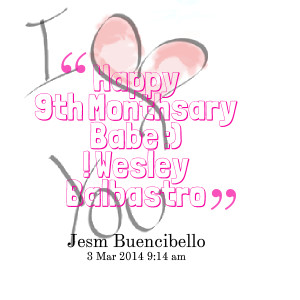 Quotes Picture: happy 9th monthsary babe :) ! wesley balbastro