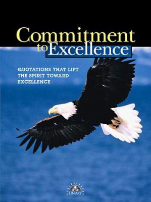 Commitment to Excellence: Quotations That Lift the Spirit Toward ...