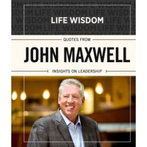 Life Wisdom: Quotes from John Maxwell - Insights on Leadership