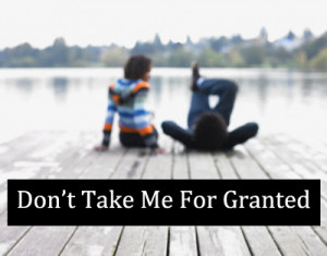 taken for granted quotes for relationship taken for granted quotes