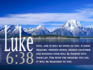 Give, And it will be given to you. A good