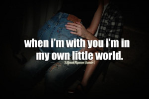 when i'm with you i'm in my own little world
