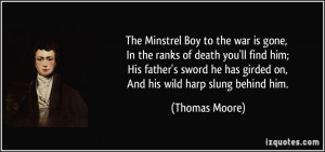 The Minstrel Boy to the war is gone, In the ranks of death you'll find ...