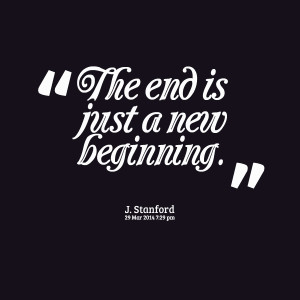Quotes Picture: the end is just a new beginning