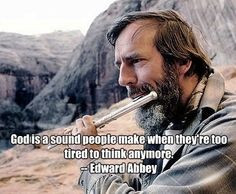 ... Edward Abbey, Abbey Land, Environmental Group, Desert Solitaire Quotes