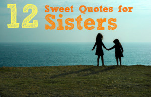 12 Super Sweet Quotes About Sisters for Sisters Day