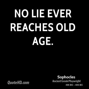 No lie ever reaches old age.