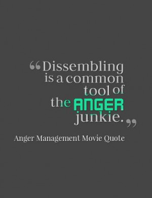 """Dissembling is a common tool of the anger junkie."""""""