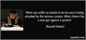 When you suffer an attack of nerves you're being attacked by the ...