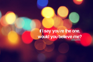 say you're the one, would you believe me? | FOLLOW BEST LOVE QUOTES ...