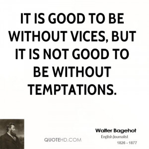 It is good to be without vices, but it is not good to be without ...