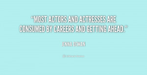 Most actors and actresses are consumed by careers and getting ahead ...
