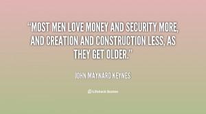 quote-John-Maynard-Keynes-most-men-love-money-and-security-more-6521 ...