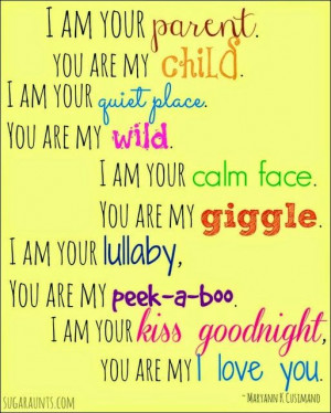 am your parent, you are my child. I am your quiet place, you are my ...
