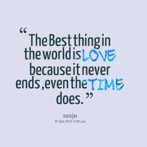 Quotes Picture: the best thing in the world is love because it never ...