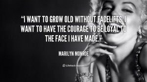 quote-Marilyn-Monroe-i-want-to-grow-old-without-facelifts-168639.png