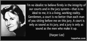 believe firmly in the integrity of our courts and in the jury system ...
