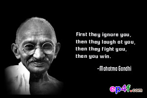 Famous people quote : First they ignore you, then they laugh at you ...