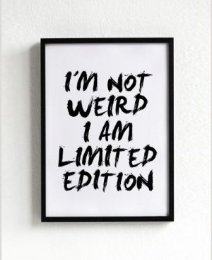 Not Weird I Am Limited Edition quote poster print, Typography Posters ...