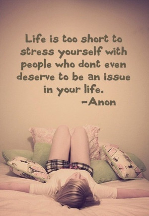 Life is too short to stress yourself with people who don't even ...