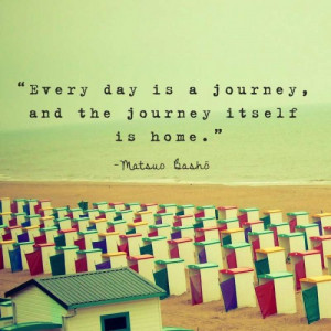 day is a journey and the journey itself is home
