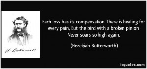 Each loss has its compensation There is healing for every pain, But ...