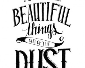 8x10 Print - You Make Beautiful Things out of the Dust (Gungor Lyrics ...