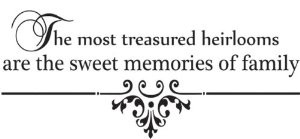 most treasured heirlooms are the sweet memories of family wall quote ...