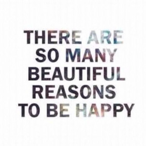 Positive Quotes : THERE ARE SO MANY REASONS TO BE HAPPY.