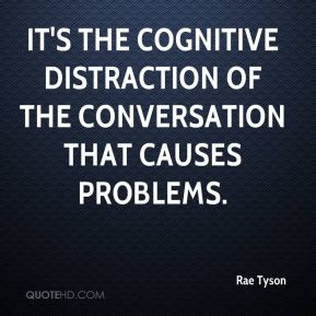 Rae Tyson - It's the cognitive distraction of the conversation that ...
