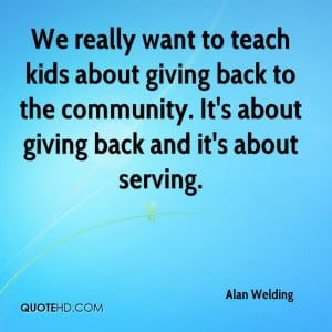 Quotes Giving Back Community ~ Alan Welding Quotes | QuoteHD
