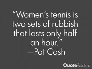 pat cash quotes women s tennis is two sets of rubbish that lasts only ...