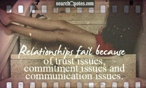Relationships fail because of trust issues, commitment issues and ...