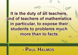 of mathematics in particular, to expose their students to problems ...