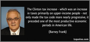 The Clinton tax increase - which was an increase in taxes primarily on ...