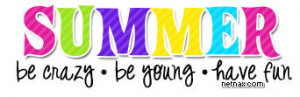 Summer, Be Crazy, Be Young, Have Fun ""