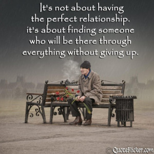 not about having the perfect relationship its about finding someone ...
