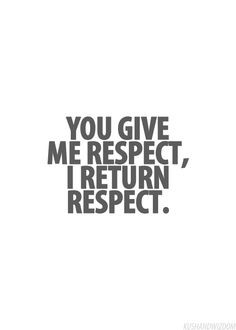 pretty much...respect is earned not given