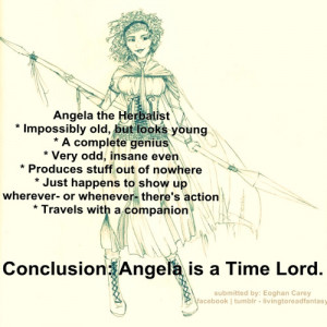 Angela the Herbalist is a TIME LORD. XD