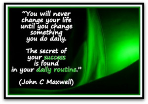 You will never change your life until you change something you do ...