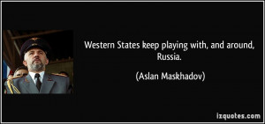 Western States keep playing with, and around, Russia. - Aslan ...