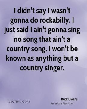 Buck Owens - I didn't say I wasn't gonna do rockabilly. I just said I ...