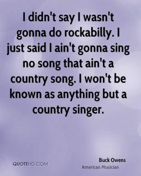 Buck Owens - I didn't say I wasn't gonna do rockabilly. I just said I ...