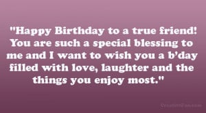 Happy Birthday to a true friend! You are such a special blessing to me ...