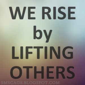 ... by lifting others - Top 10 Inspirational Quotes That Make You Think