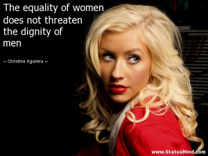 women does not threaten the dignity of men - Christina Aguilera Quotes ...