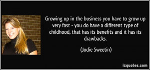 Growing up in the business you have to grow up very fast - you do have ...
